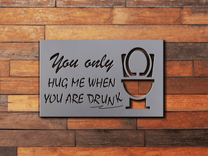 Restroom Sign Bathroom Sign You Only Hug Me When You Are Drunk