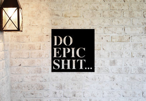 Do Epic Shit Metal Sign | Garage Sign | Man Cave Sign | Metal Wall Sign | Motivational Sign