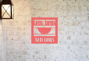Good Times and Tan Lines Sign, Personalized Metal Sign, Beach House Metal Sign, Farm House Metal Sign, Lake House Sign, Pool Metal Sign