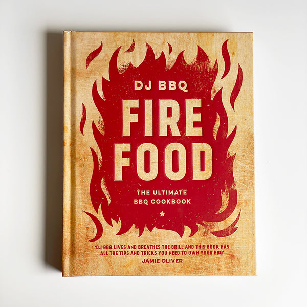 Fire Food: The Ultimate BBQ Cookbook by DJ BBQ