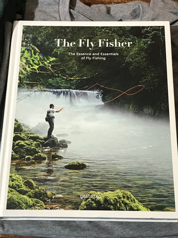 The Fly Fisher The Essence and Essentials of Fly Fishing - Cabin Fever Outfitters