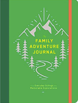 The Family Adventure Journal: Turn Everyday Outings into Memorable Explorations (Family Travel Journal, Family Memory Book, Vacation Memory Book)