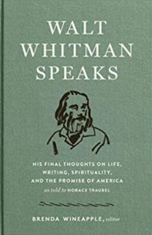Walt Whitman Speaks: His Final Thoughts on Life, Writing, Spirituality, and the Promise of America: A Library of America Special Publication 1st Edition