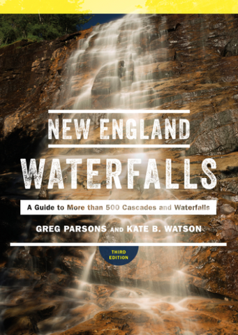 NEW ENGLAND WATERFALLS A GUIDE TO MORE THAN 500 CASCADES AND WATERFALLS GREG PARSONS, KATE B. WATSON - Cabin Fever Outfitters