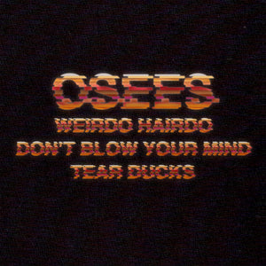 Osees - Weirdo Hairdo