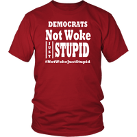 Not Woke Just Stupid Unisex T-Shirt - DonaldTrumpStoreUSA_com