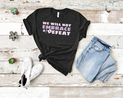 We Will Not Embrace Defeat Short-Sleeve Unisex T-Shirt Black,S,Black,M,Black,L,Black,XL,Black,2XL,Black,3XL,Black Heather,S,Black Heather,M,Black Heather,L,Black Heather,XL,Black Heather,2XL,Black Heather,3XL,Heather Midnight Navy,S,Heather Midnight Navy,M,Heather Midnight Navy,L,Heather Midnight Navy,XL,Heather Midnight Navy,2XL,Heather Midnight Navy,3XL,Asphalt,S,Asphalt,M,Asphalt,L,Asphalt,XL,Asphalt,2XL,Asphalt,3XL,Forest,S,Forest,M,Forest,L,Forest,XL,Forest,2XL,Forest,3XL,Dark Grey Heather,S,Dark Grey