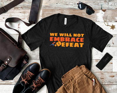 We Will Not Embrace Defeat Short-Sleeve Unisex T-Shirt White,S,White,M,White,L,White,XL,White,2XL,White,3XL,Black,S,Black,M,Black,L,Black,XL,Black,2XL,Black,3XL,Black Heather,S,Black Heather,M,Black Heather,L,Black Heather,XL,Black Heather,2XL,Black Heather,3XL,Heather Midnight Navy,S,Heather Midnight Navy,M,Heather Midnight Navy,L,Heather Midnight Navy,XL,Heather Midnight Navy,2XL,Heather Midnight Navy,3XL,Asphalt,S,Asphalt,M,Asphalt,L,Asphalt,XL,Asphalt,2XL,Asphalt,3XL,Dark Grey Heather,S,Dark Grey Heathe