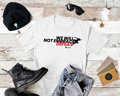 We Will Not Embrace Defeat Short-Sleeve Unisex T-Shirt White,S,White,M,White,L,White,XL,White,2XL,Athletic Heather,S,Athletic Heather,M,Athletic Heather,L,Athletic Heather,XL,Athletic Heather,2XL,Soft Cream,S,Soft Cream,M,Soft Cream,L,Soft Cream,XL,Soft Cream,2XL,Ash,S,Ash,M,Ash,L,Ash,XL,Ash,2XL,Heather Blue,S,Heather Blue,M,Heather Blue,L,Heather Blue,XL,Heather Blue,2XL,Heather Prism Ice Blue,S,Heather Prism Ice Blue,M,Heather Prism Ice Blue,L,Heather Prism Ice Blue,XL,Heather Prism Ice Blue,2XL from %sto