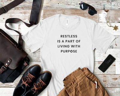 Restless Is A Part Of Living With Purpose Short-Sleeve Unisex T-Shirt White,S,White,M,White,L,White,XL,White,2XL,White,3XL,Athletic Heather,S,Athletic Heather,M,Athletic Heather,L,Athletic Heather,XL,Athletic Heather,2XL,Athletic Heather,3XL,Soft Cream,S,Soft Cream,M,Soft Cream,L,Soft Cream,XL,Soft Cream,2XL,Soft Cream,3XL,Heather Prism Dusty Blue,S,Heather Prism Dusty Blue,M,Heather Prism Dusty Blue,L,Heather Prism Dusty Blue,XL,Heather Prism Dusty Blue,2XL,Heather Prism Dusty Blue,3XL,Ash,S,Ash,M,Ash,L,As