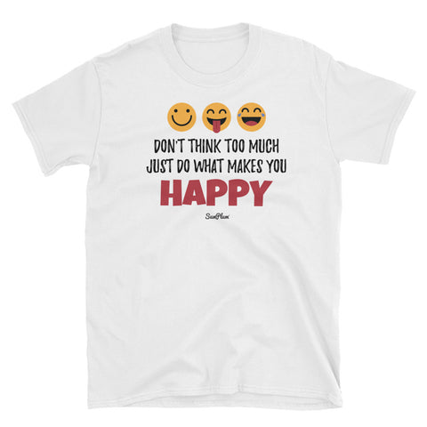 Dont Think Too Much, Just Do What Makes You Happy Unisex Softstyle T-Shirt White,S,White,M,White,L,White,XL,White,2XL,White,3XL,Sport Grey,S,Sport Grey,M,Sport Grey,L,Sport Grey,XL,Sport Grey,2XL,Sport Grey,3XL from %store_name% at 24.00 USD