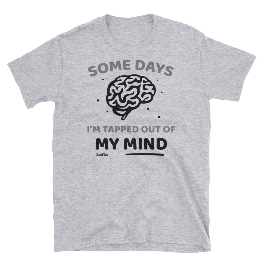 Some Days Im Tapped Out Of My Mind Unisex Softstyle T-Shirt White,S,White,M,White,L,White,XL,White,2XL,White,3XL,Sport Grey,S,Sport Grey,M,Sport Grey,L,Sport Grey,XL,Sport Grey,2XL,Sport Grey,3XL from %store_name% at 24.00 USD