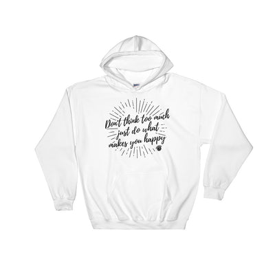 Dont Think Too Much, Just Do What Makes You Happy Hooded Sweatshirt White,S,White,M,White,L,White,XL,White,2XL,White,3XL,White,4XL,White,5XL,Sport Grey,S,Sport Grey,M,Sport Grey,L,Sport Grey,XL,Sport Grey,2XL,Sport Grey,3XL,Sport Grey,4XL,Sport Grey,5XL from %store_name% at 36.95 USD