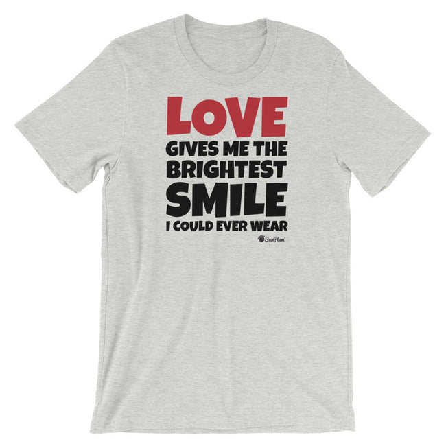 Love Gives Me The Brightest Smile I Could Ever Wear Short-Sleeve Unisex T-Shirt White,S,White,M,White,L,White,XL,White,2XL,Athletic Heather,S,Athletic Heather,M,Athletic Heather,L,Athletic Heather,XL,Athletic Heather,2XL,Silver,S,Silver,M,Silver,L,Silver,XL,Silver,2XL,Soft Cream,S,Soft Cream,M,Soft Cream,L,Soft Cream,XL,Soft Cream,2XL,Ash,S,Ash,M,Ash,L,Ash,XL,Ash,2XL,Yellow,S,Yellow,M,Yellow,L,Yellow,XL,Yellow,2XL from %store_name% at 26.95 USD