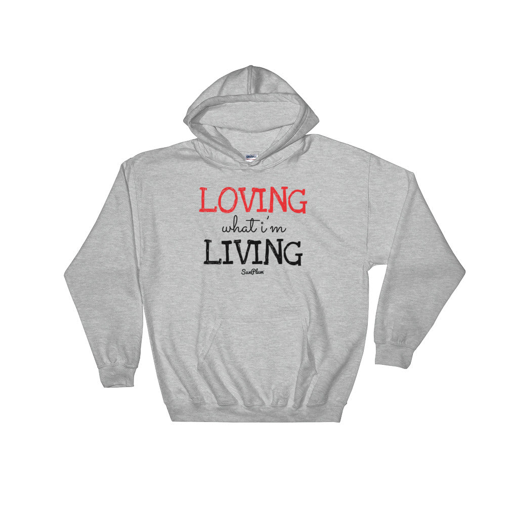 Loving What I'm Living Hooded Sweatshirt