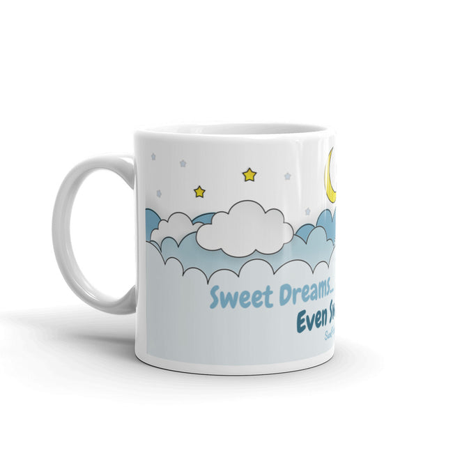 Sweet Dreams Even Sweeter Reality Mug 11oz,15oz from %store_name% at 11.00 USD