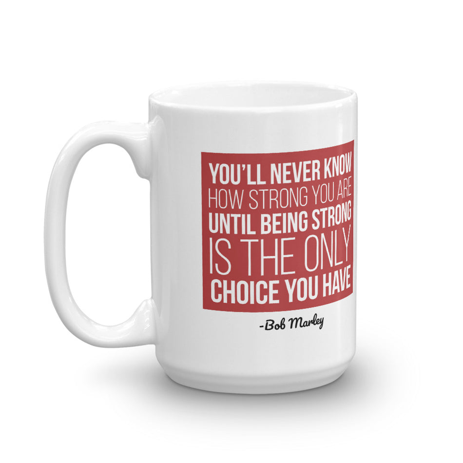 You Never Know How Strong You Are by Bob Marley Coffee Mug 11oz,15oz from %store_name% at 12.00 USD