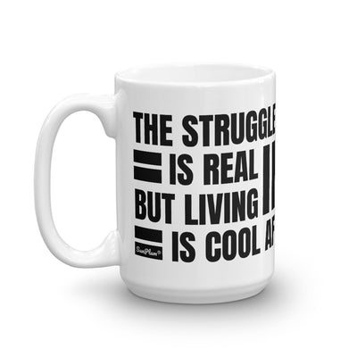 The Struggle Is Real But Living is Cool AF Mug 11oz,15oz from %store_name% at 11.00 USD