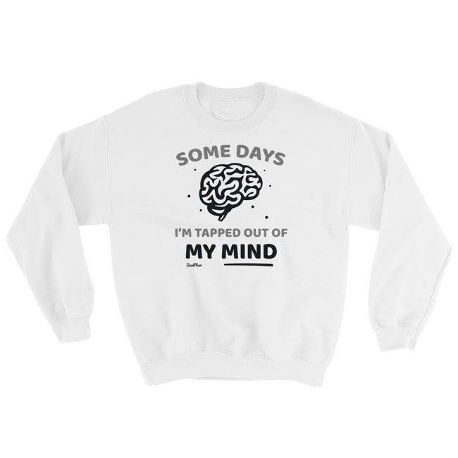 Some Days Im Tapped Out Of My Mind Sweatshirt White,S,White,M,White,L,White,XL,White,2XL,White,3XL,White,4XL,White,5XL,Sport Grey,S,Sport Grey,M,Sport Grey,L,Sport Grey,XL,Sport Grey,2XL,Sport Grey,3XL,Sport Grey,4XL,Sport Grey,5XL from %store_name% at 34.99 USD