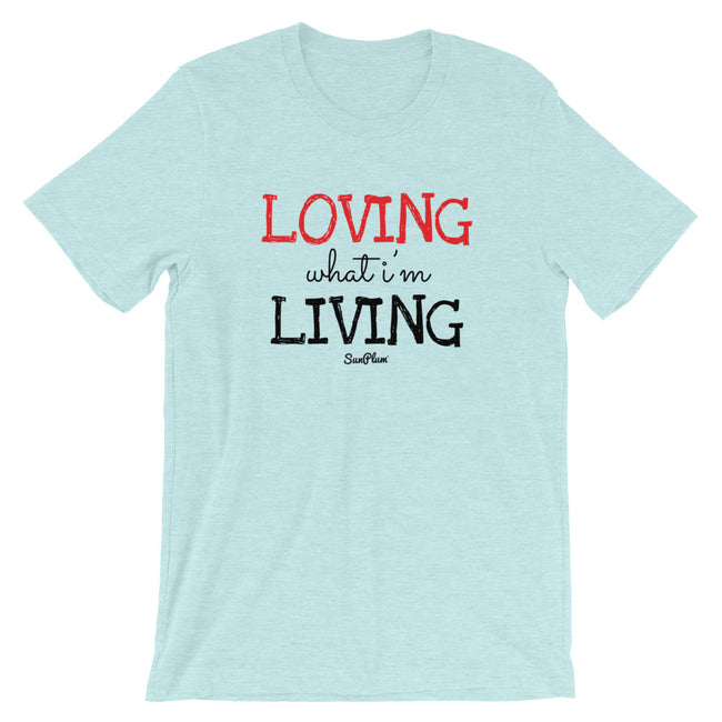 Loving What Im Living Short-Sleeve Unisex T-Shirt White,S,White,M,White,L,White,XL,White,2XL,White,3XL,Athletic Heather,S,Athletic Heather,M,Athletic Heather,L,Athletic Heather,XL,Athletic Heather,2XL,Athletic Heather,3XL,Soft Cream,S,Soft Cream,M,Soft Cream,L,Soft Cream,XL,Soft Cream,2XL,Soft Cream,3XL,Ash,S,Ash,M,Ash,L,Ash,XL,Ash,2XL,Heather Prism Ice Blue,S,Heather Prism Ice Blue,M,Heather Prism Ice Blue,L,Heather Prism Ice Blue,XL,Heather Prism Ice Blue,2XL,Heather Prism Ice Blue,3XL,Ash,3XL,Yellow,S,Ye