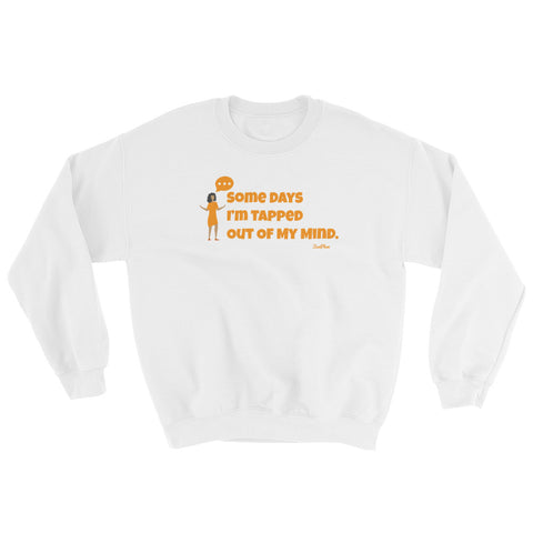 Some Days I'm Tapped Out Of My Mind Sweatshirt