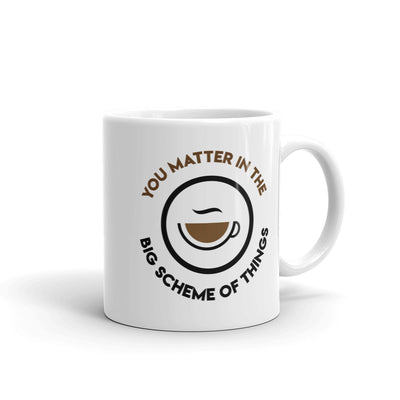 You Matter in the Big Scheme of Things Coffee Mug 11oz,15oz from %store_name% at 11.00 USD