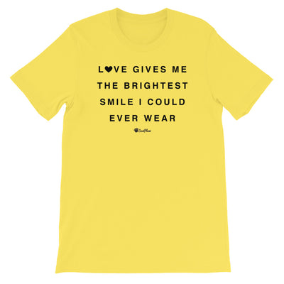 Love Gives Me The Brightest Smile I Could Ever Wear Short-Sleeve Unisex T-Shirt White,S,White,M,White,L,White,XL,White,2XL,Athletic Heather,S,Athletic Heather,M,Athletic Heather,L,Athletic Heather,XL,Athletic Heather,2XL,Silver,S,Silver,M,Silver,L,Silver,XL,Silver,2XL,Soft Cream,S,Soft Cream,M,Soft Cream,L,Soft Cream,XL,Soft Cream,2XL,Heather Prism Dusty Blue,S,Heather Prism Dusty Blue,M,Heather Prism Dusty Blue,L,Heather Prism Dusty Blue,XL,Heather Prism Dusty Blue,2XL,Ash,S,Ash,M,Ash,L,Ash,XL,Ash,2XL,Heat