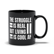 The Struggle is Real But Living is Cool AF Black Mugs