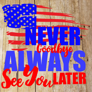 Always See You Later Never Goodbye SVG, JPEG, High Definition, DXF ...
