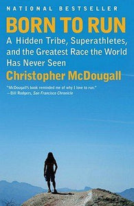 Christopher McDougall: Born to Run : A Hidden Tribe, Superathletes, and the Greatest Race the World Has Never Seen (Paperback); 2011 Edition