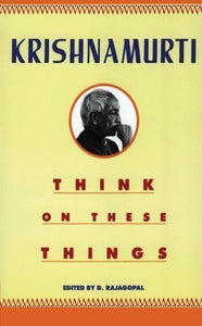 Think on These Things by Krishnamurti, J. [18 August 1997]