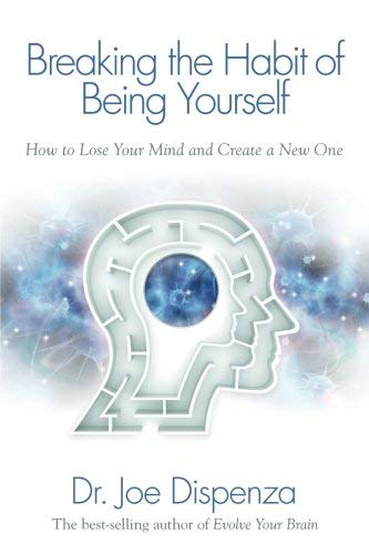 [Dr. Joe Dispenza] Breaking The Habit of Being Yourself: How to Lose Your Mind and Create a New One(Paperback)【2013】