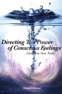 Directing the Power of Conscious Feelings: Living Your Own Truth