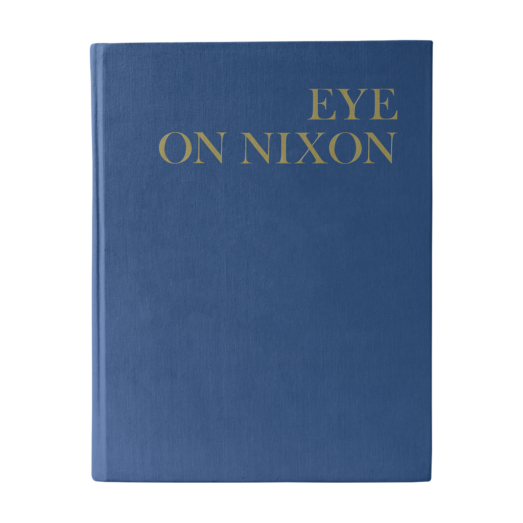 Eye On Nixon: A Photographic Study of the President and the Man