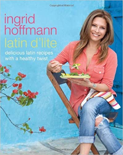 Latin d'Lite: Delicious Latin Recipes with a Healthy Twist