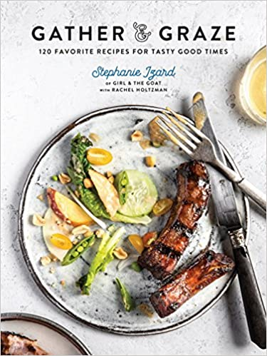 Gather & Graze: 120 Favorite Recipes for Tasty Good Times: A Cookbook