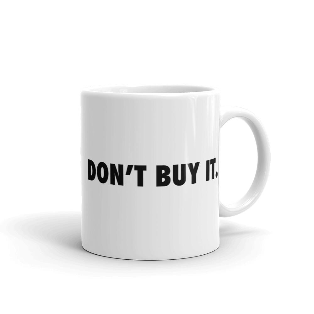 Don't Buy It Mug