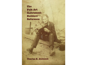 The Folk Art Instrument Builders Reference Charles Atchison