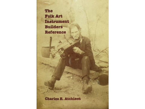 Image of The Folk Art Instrument Builders Reference Charles Atchison