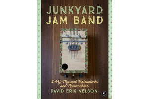 Junkyard Jam Band DIY Musical Instruments and Noisemakers by David Erik Nelson