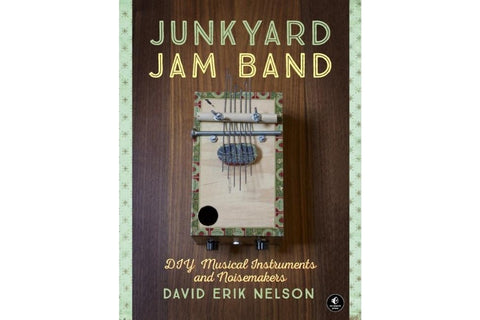 Image of Junkyard Jam Band DIY Musical Instruments and Noisemakers by David Erik Nelson