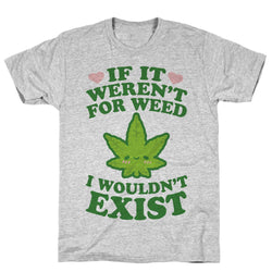 If It Weren't For Weed I Wouldn't Exist Athletic Gray Unisex Cotton Tee