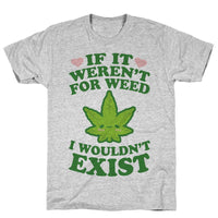 If It Weren't For Weed I Wouldn't Exist Athletic Gray Unisex Cotton Tee Flower Power Packages Gray 2X