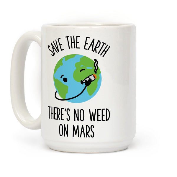 No Weed On Mars Ceramic Coffee Mug by LookHUMAN Flower Power Packages 15 Ounce