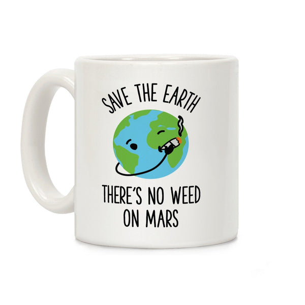 No Weed On Mars Ceramic Coffee Mug by LookHUMAN Flower Power Packages