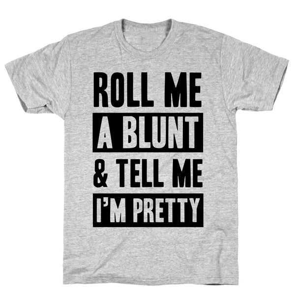 Roll Me A Blunt & Tell Me I'm Pretty Athletic Gray Unisex Cotton Tee by LookHUMAN Flower Power Packages