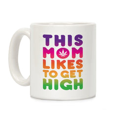 This Mom Likes To Get High Ceramic Coffee Mug
