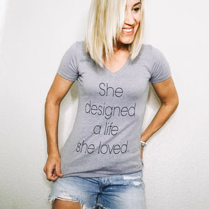 She Designed A Life She Loved V Neck Tee