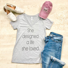 Load image into Gallery viewer, She Designed A Life She Loved V Neck Tee