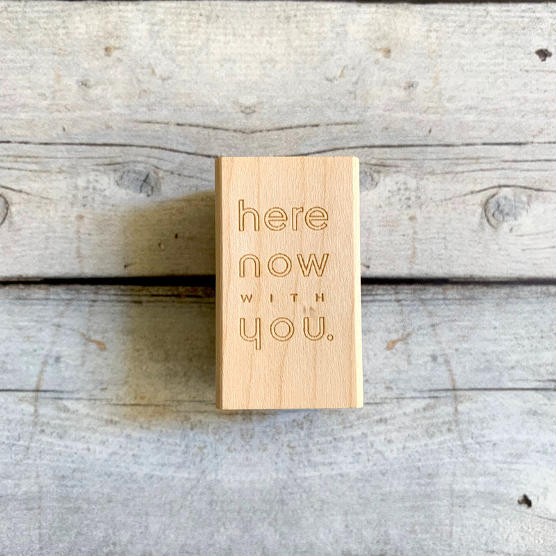 """here now with you"" Stamp"